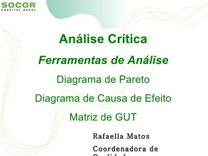 Análise CríticaFerramentas de Análise    Diagrama de ParetoDiagrama de Causa de Efeito      Matriz de GUT           Rafael...