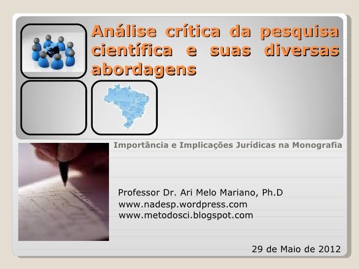 Análise crítica da pesquisacientífica e suas diversasabordagens  Importância e Implicações Jurídicas na Monografia  Profes...