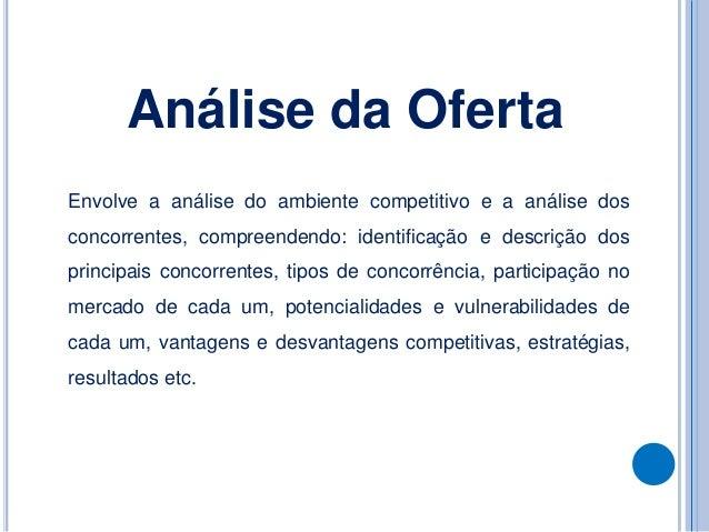 Envolve a análise do ambiente competitivo e a análise dos concorrentes, compreendendo: identificação e descrição dos princ...