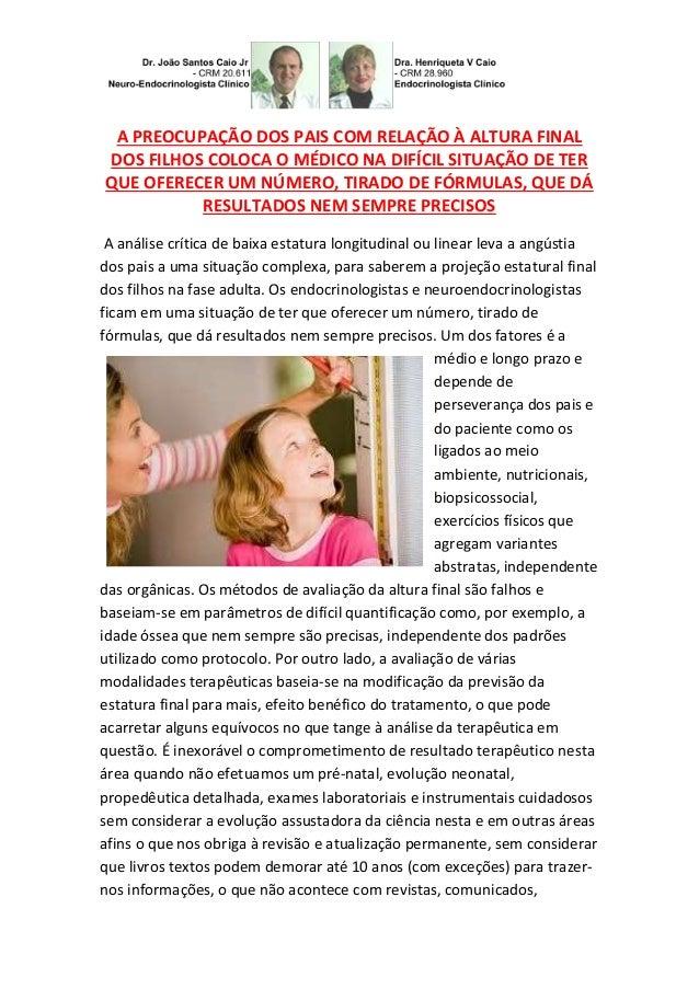 A PREOCUPAÇÃO DOS PAIS COM RELAÇÃO À ALTURA FINAL DOS FILHOS COLOCA O MÉDICO NA DIFÍCIL SITUAÇÃO DE TER QUE OFERECER UM NÚ...