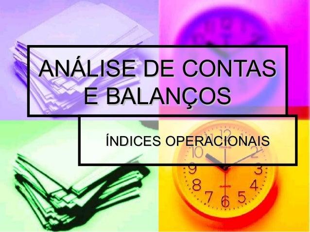ANÁLISE DE CONTASANÁLISE DE CONTAS E BALANÇOSE BALANÇOS ÍNDICES OPERACIONAISÍNDICES OPERACIONAIS