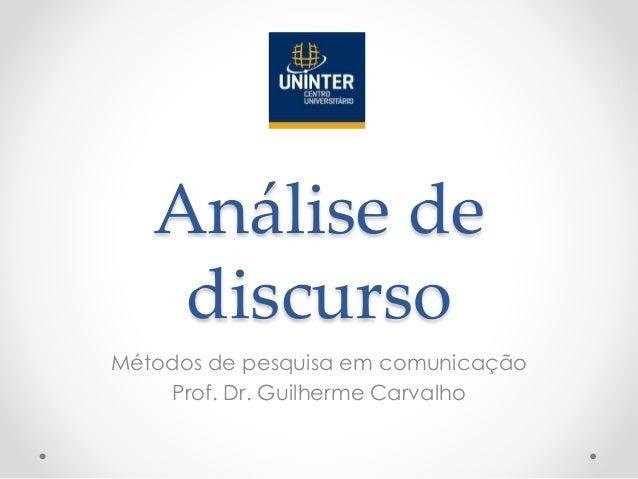 Análise de discurso Métodos de pesquisa em comunicação Prof. Dr. Guilherme Carvalho
