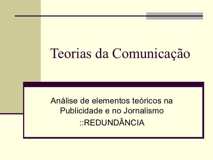 Teorias da Comunicação Análise de elementos teóricos na Publicidade e no Jornalismo ::REDUNDÂNCIA
