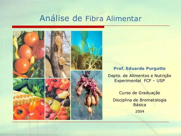 Análise de Fibra Alimentar                   Prof. Eduardo Purgatto                 Depto. de Alimentos e Nutrição        ...