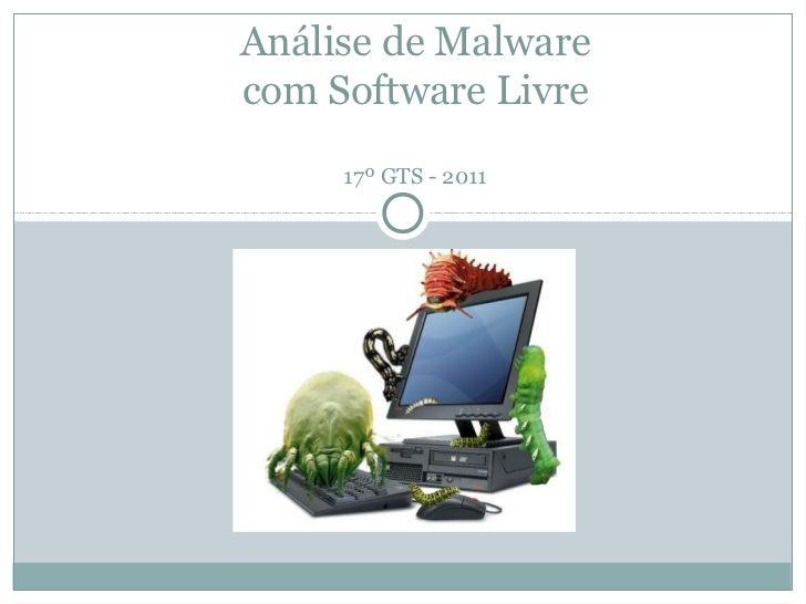 Análise de Malwarecom Software Livre     17º GTS - 2011