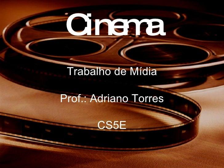Cinema Trabalho de Mídia Prof.: Adriano Torres CS5E