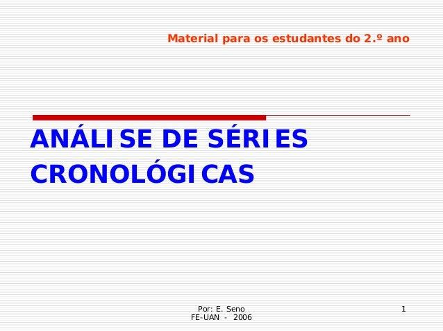 Material para os estudantes do 2.º anoANÁLISE DE SÉRIESCRONOLÓGICAS             Por: E. Seno                   1          ...