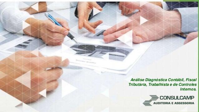 Análise Diagnóstica Contábil, Fiscal Tributária, Trabalhista e de Controles Internos.