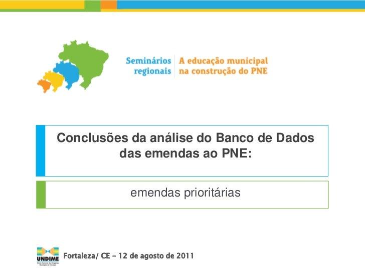 Conclusões da análise do Banco de Dados         das emendas ao PNE:                   emendas prioritárias Fortaleza/ CE -...