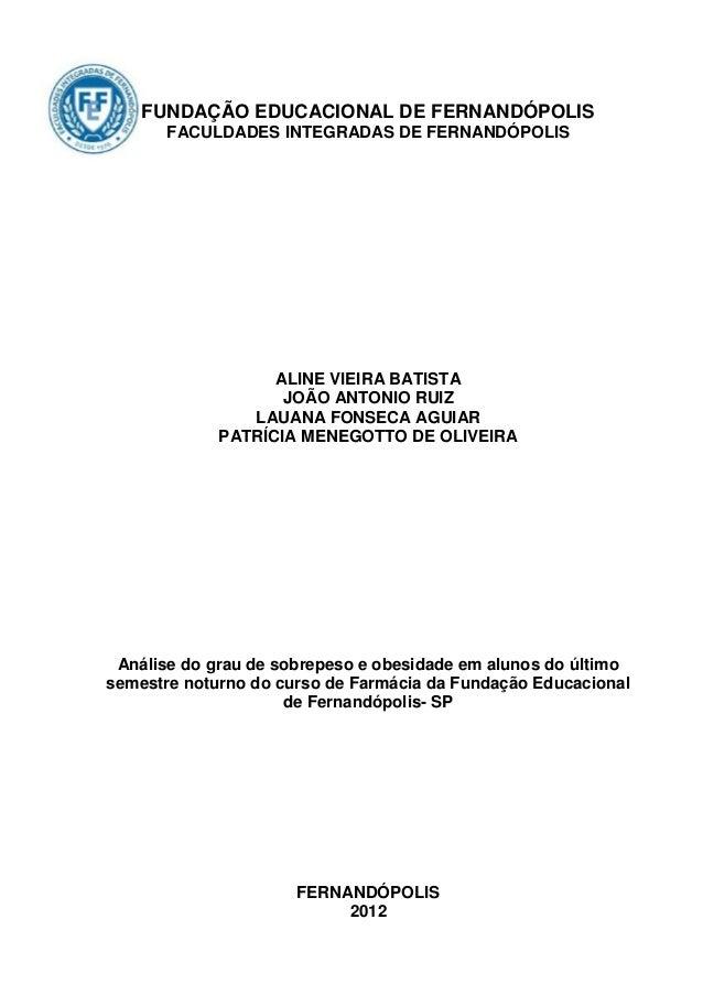 0    FUNDAÇÃO EDUCACIONAL DE FERNANDÓPOLIS       FACULDADES INTEGRADAS DE FERNANDÓPOLIS                   ALINE VIEIRA BAT...