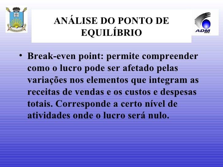 ANÁLISE DO PONTO DE EQUILÍBRIO <ul><li>Break-even point: permite compreender como o lucro pode ser afetado pelas variações...