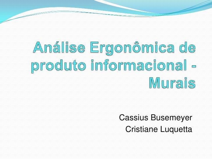 Análise Ergonômica de produto informacional - Murais<br />Cassius Busemeyer<br />Cristiane Luquetta<br />
