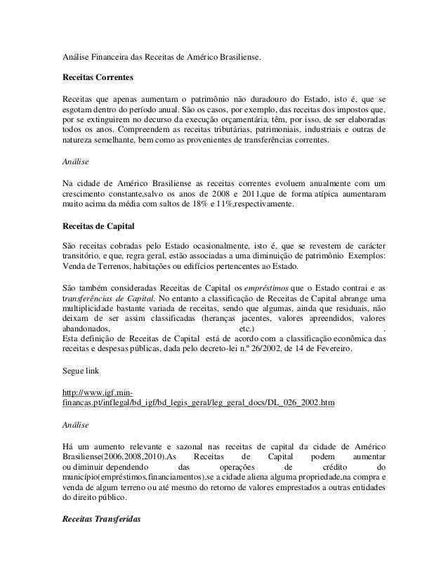 Análise Financeira das Receitas de Américo Brasiliense.Receitas CorrentesReceitas que apenas aumentam o patrimônio não dur...