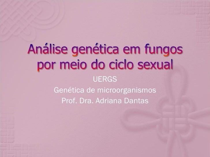 UERGSGenética de microorganismos  Prof. Dra. Adriana Dantas