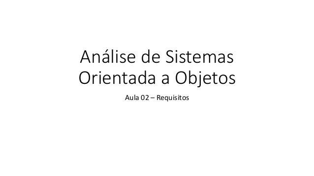 Análise de Sistemas Orientada a Objetos Aula 02 – Requisitos