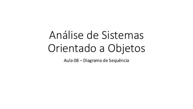 Análise de Sistemas Orientado a Objetos Aula 08 – Diagrama de Sequência