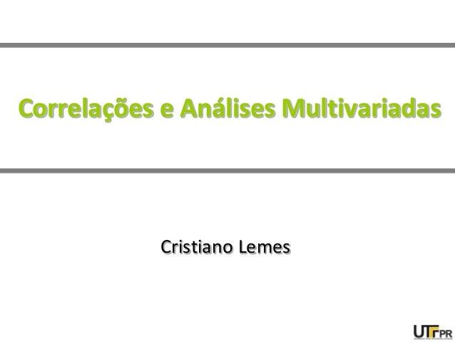 Correlações e Análises Multivariadas Cristiano Lemes