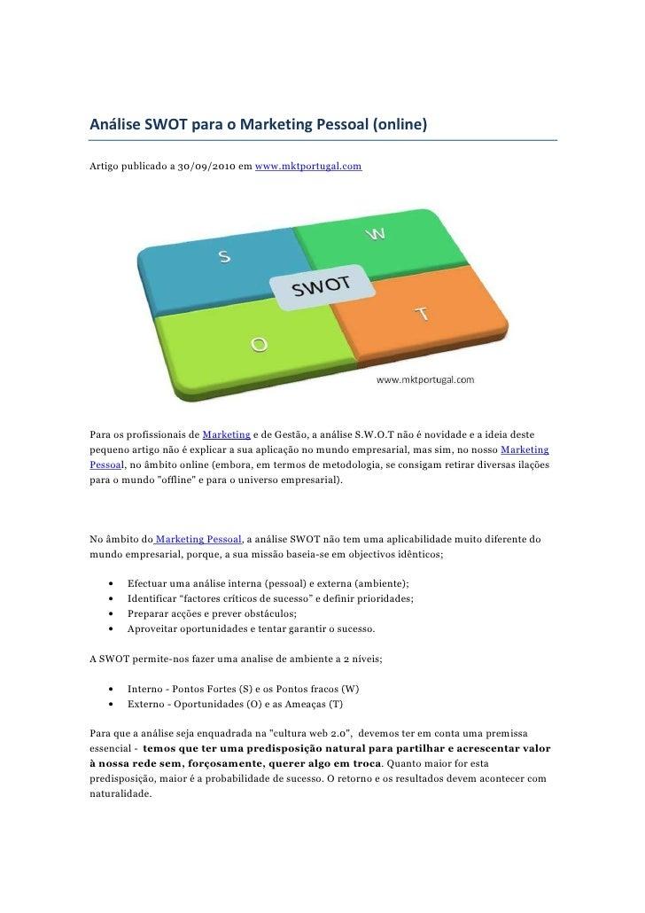Análise SWOT para o Marketing Pessoal (online)Artigo publicado a 30/09/2010 em www.mktportugal.comPara os profissionais de...