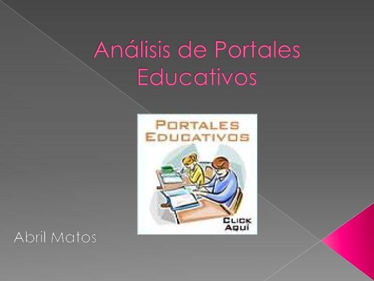 Análisis de Portales Educativos <br />Abril Matos <br />