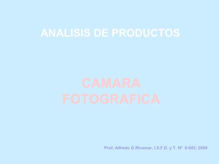 ANALISIS DE PRODUCTOS CAMARA FOTOGRAFICA Prof. Alfredo G Rivamar, I.S.F.D. y T. Nº  9-003; 2008