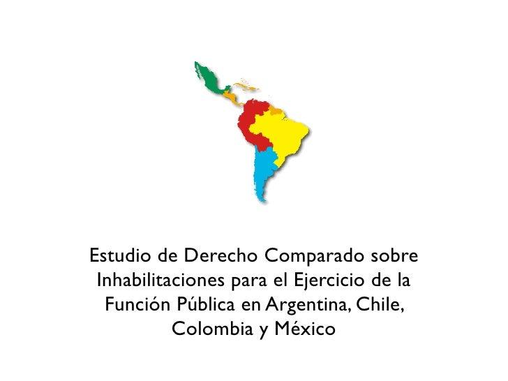 Estudio de Derecho Comparado sobre  Inhabilitaciones para el Ejercicio de la   Función Pública en Argentina, Chile,       ...
