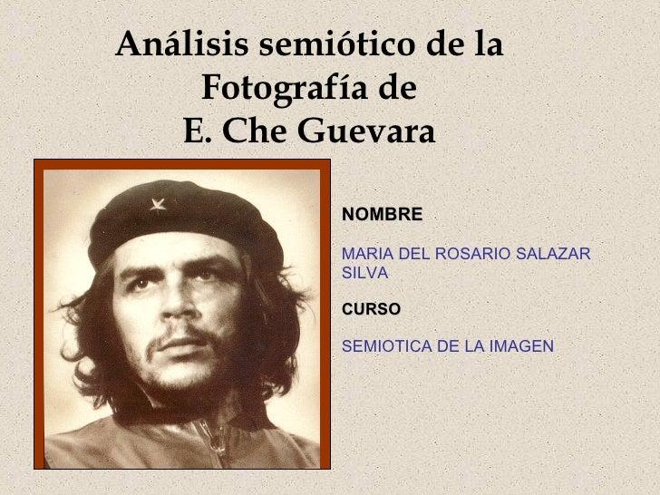 Análisis semiótico de la Fotografía de E. Che Guevara NOMBRE  MARIA DEL ROSARIO SALAZAR SILVA CURSO SEMIOTICA DE LA IMAGEN
