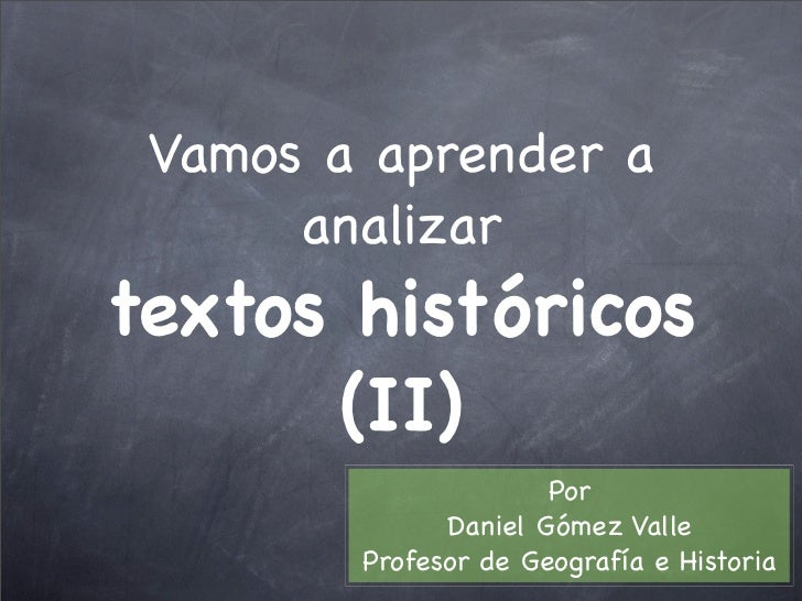 Vamos a aprender a       analizar textos históricos       (II)                       Por               Daniel Gómez Valle ...