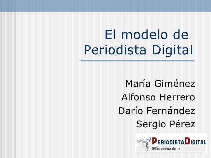 El modelo de  Periodista Digital María Giménez Alfonso Herrero Darío Fernández Sergio Pérez