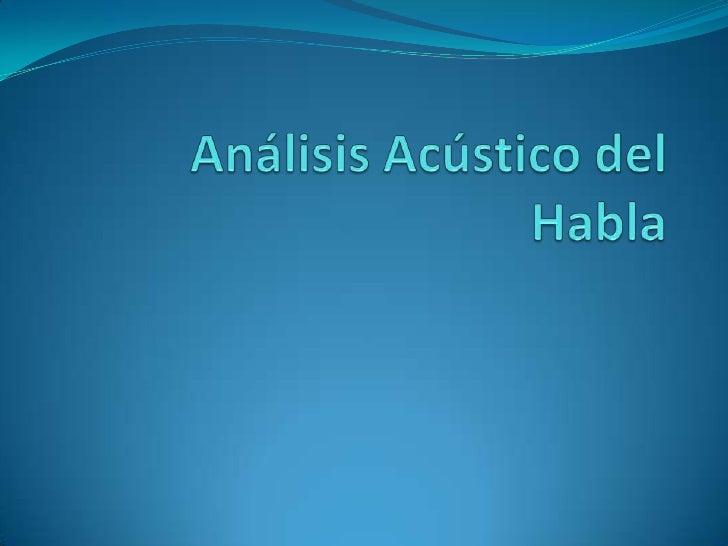 Bases teóricas Análisis del sonido en términos físicos Se pueden estudiar los sonidos utilizando varios tipos  de progra...