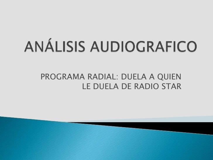 ANÁLISIS AUDIOGRAFICO<br />PROGRAMA RADIAL: DUELA A QUIEN LE DUELA DE RADIO STAR<br />