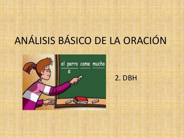 ANÁLISIS BÁSICO DE LA ORACIÓN                   2. DBH