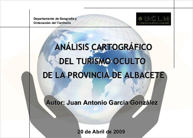 ANÁLISIS CARTOGRÁFICOANÁLISIS CARTOGRÁFICO DEL TURISMO OCULTODEL TURISMO OCULTO DE LA PROVINCIA DE ALBACETEDE LA PROVINCIA...