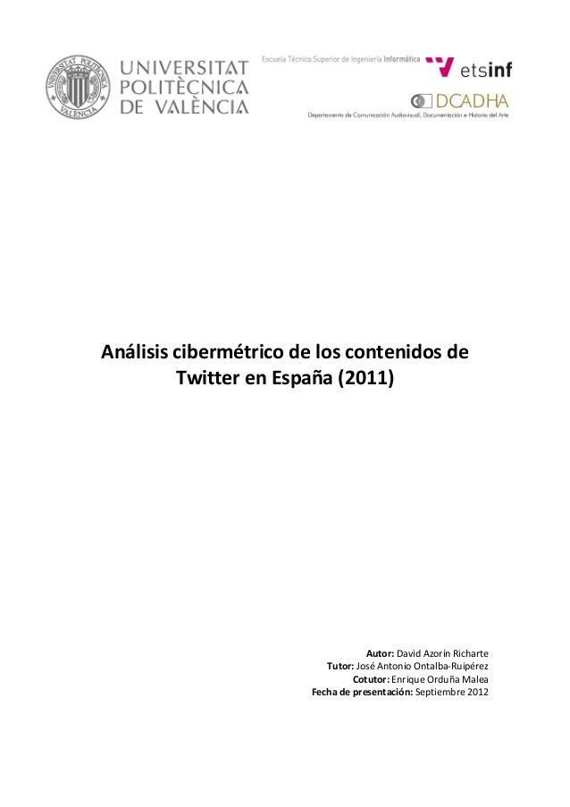 Análisis cibermétrico de los contenidos de Twitter en España (2011) Autor: David Azorín Richarte Tutor: José Antonio Ontal...