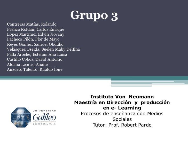 Grupo 3Contreras Matías, RolandoFranco Roldan, Carlos EnriqueLópez Martínez, Edvin JiovanyPacheco Pilón, Flor de MayoReyes...