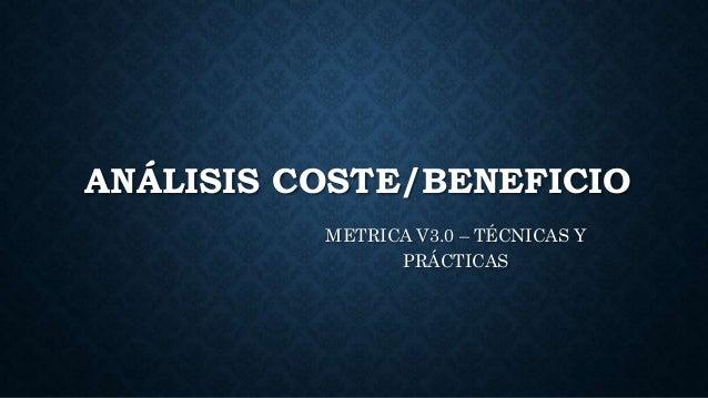 ANÁLISIS COSTE/BENEFICIO METRICA V3.0 – TÉCNICAS Y PRÁCTICAS