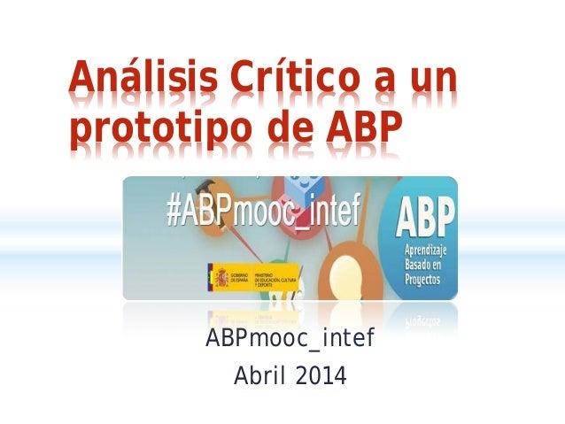 ABPmooc_intef Abril 2014 Análisis Crítico a un prototipo de ABP