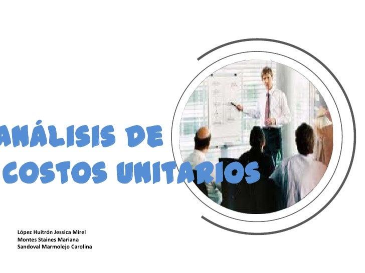 Análisis de costos unitarios López Huitrón Jessica Mirel Montes Staines Mariana Sandoval Marmolejo Carolina.