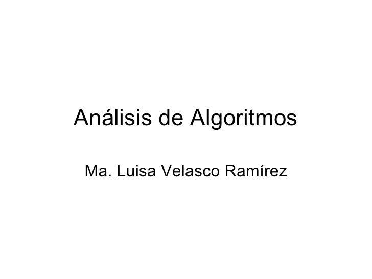 Análisis de Algoritmos Ma. Luisa Velasco Ramírez