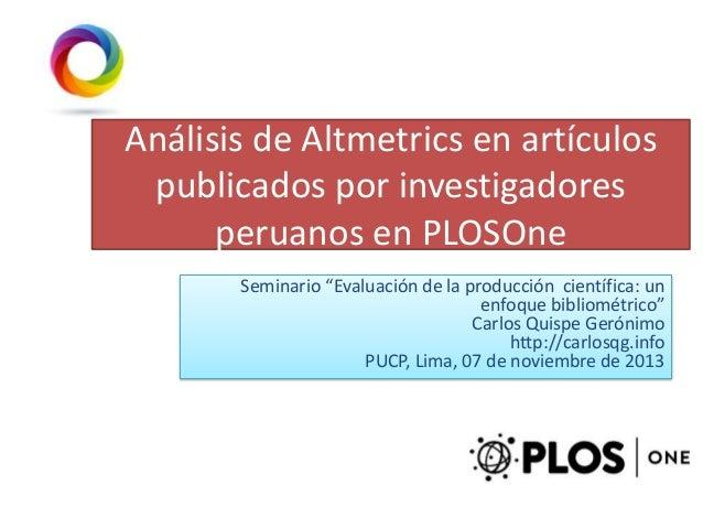 """Análisis de Altmetrics en artículos publicados por investigadores peruanos en PLOSOne Seminario """"Evaluación de la producci..."""