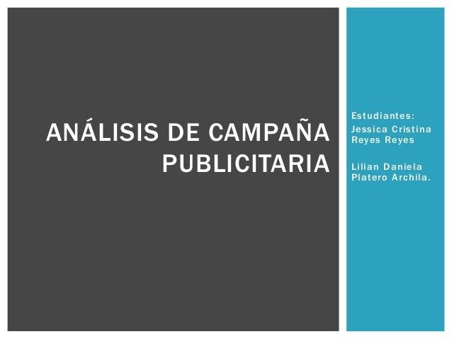 Estudiantes: Jessica Cristina Reyes Reyes Lilian Daniela Platero Archila. ANÁLISIS DE CAMPAÑA PUBLICITARIA