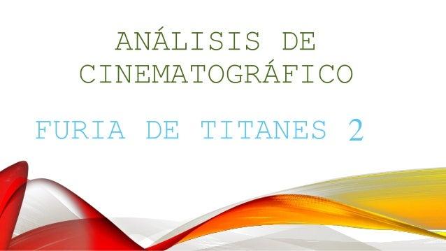 ANÁLISIS DE  CINEMATOGRÁFICO  FURIA DE TITANES 2