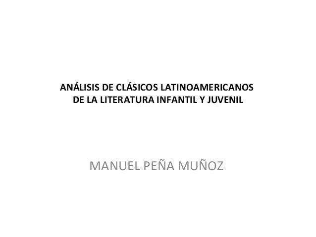 ANÁLISIS DE CLÁSICOS LATINOAMERICANOS DE LA LITERATURA INFANTIL Y JUVENIL  MANUEL PEÑA MUÑOZ