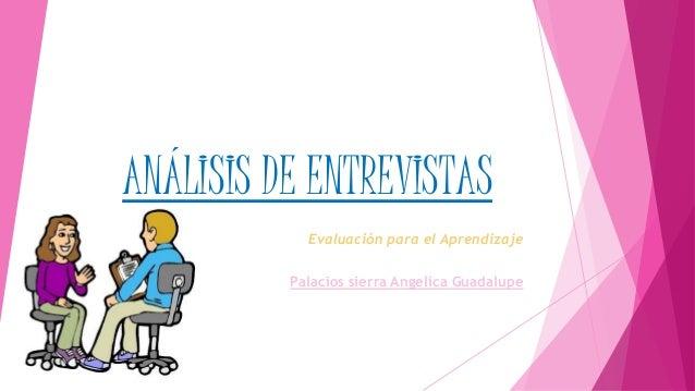 ANÁLISIS DE ENTREVISTAS Evaluación para el Aprendizaje Palacios sierra Angelica Guadalupe