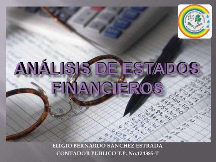 ANÁLISIS DE ESTADOSFINANCIEROS<br />ANÁLISIS DE ESTADOSFINANCIEROS<br />ANÁLISIS DE ESTADOSFINANCIEROS<br />ELIGIO BERNARD...