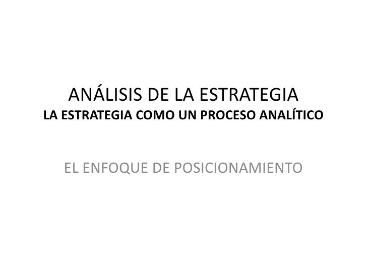 ANÁLISIS DE LA ESTRATEGIALA ESTRATEGIA COMO UN PROCESO ANALÍTICO<br />EL ENFOQUE DE POSICIONAMIENTO<br />