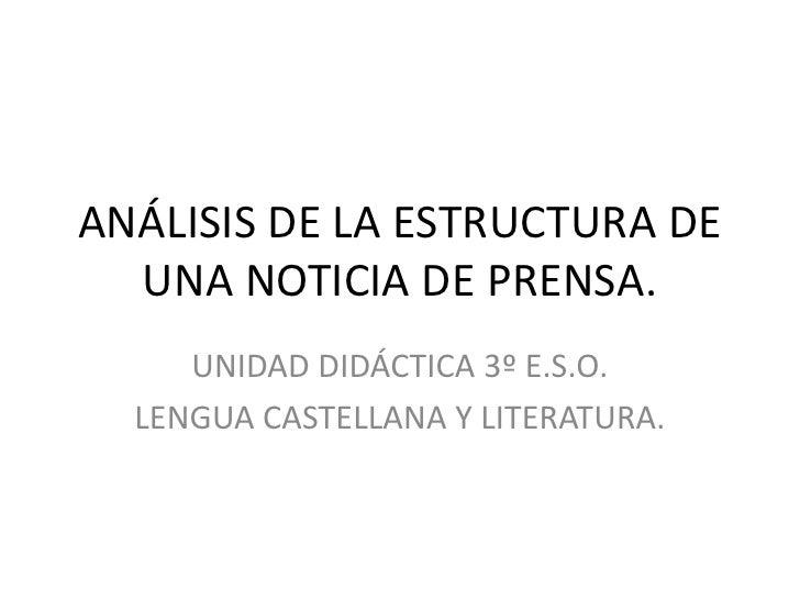 ANÁLISIS DE LA ESTRUCTURA DE UNA NOTICIA DE PRENSA.<br />UNIDAD DIDÁCTICA 3º E.S.O.<br />LENGUA CASTELLANA Y LITERATURA.<b...