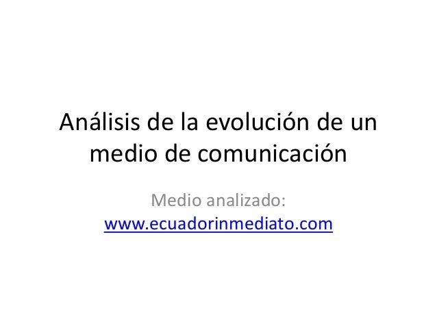 Análisis de la evolución de un medio de comunicación Medio analizado: www.ecuadorinmediato.com