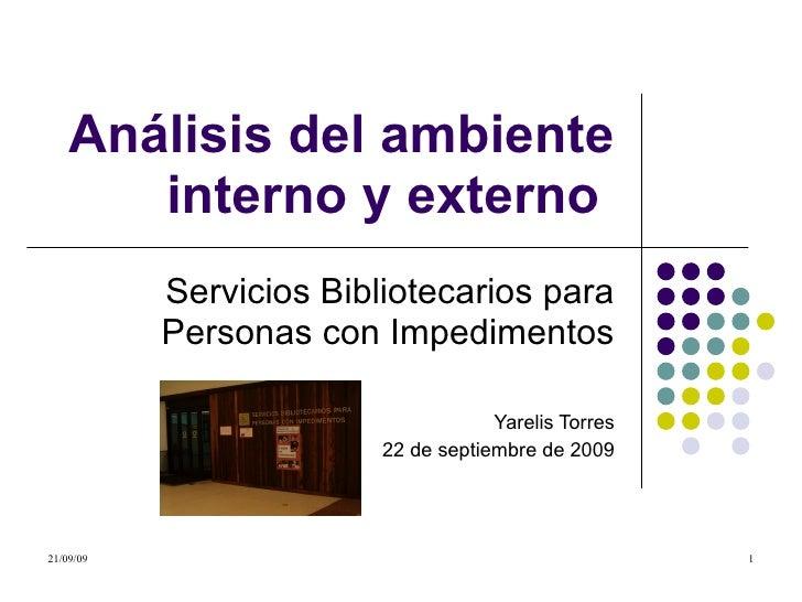 Análisis del ambiente interno y externo  Servicios Bibliotecarios para Personas con Impedimentos Yarelis Torres 22 de sept...