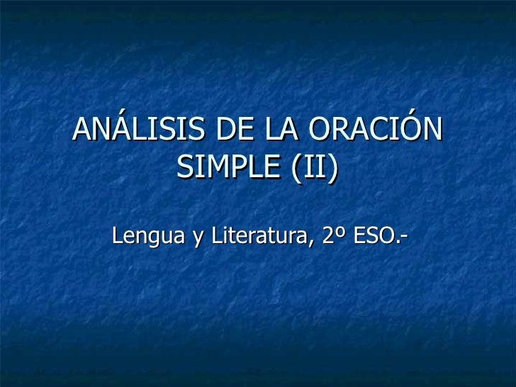 ANÁLISIS DE LA ORACIÓN       SIMPLE (II)    Lengua y Literatura, 2º ESO.-