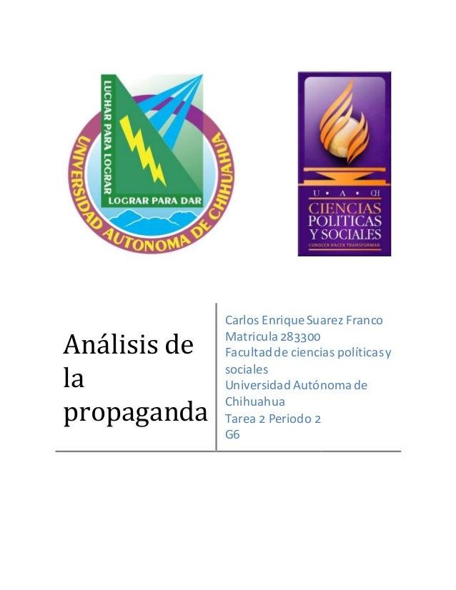 Análisis de  la  propaganda  Carlos Enrique Suarez Franco  Matricula 283300  Facultad de ciencias políticas y  sociales  U...